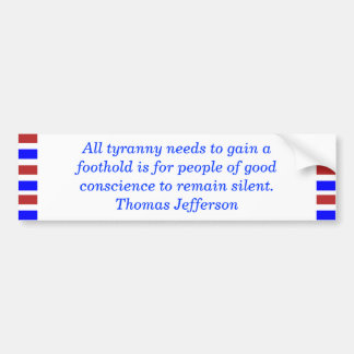 All tyranny needs to gain a foothold is... bumper sticker