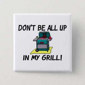 All Up In My Grill 15 Cm Square Badge