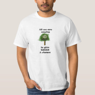 All we are saying...  is give trees a chance t shirt