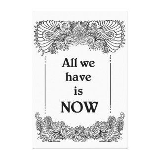 All we have is now - Positive Quote´s Canvas Print