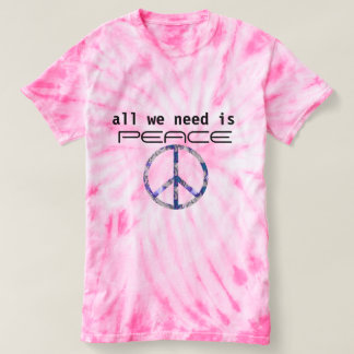 all we need is peace hip tye dye peace shirt