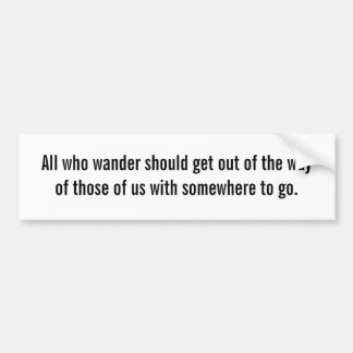 All who wander should get out of the way of... bumper sticker