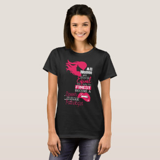 All Women Are Created Equal But Only The Finest Be T-Shirt