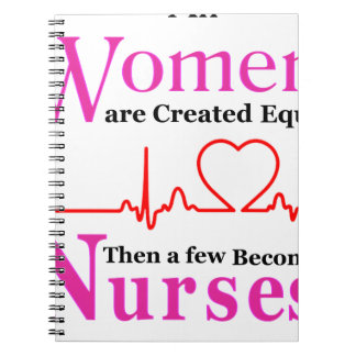 All Women Are Created Equal Then a Few Become Nurs Note Book
