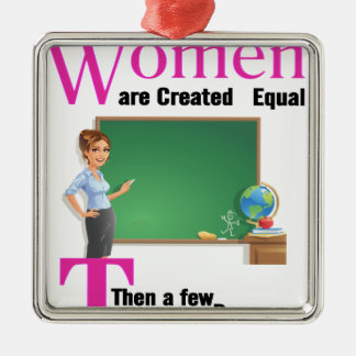All Women Are Created Equal Then a Few Become Teac Silver-Colored Square Decoration