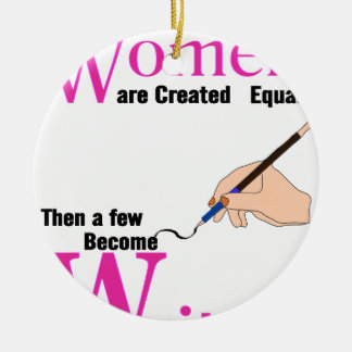 All Women Are Created Equal Then a Few Become Writ Ceramic Ornament