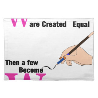 All Women Are Created Equal Then a Few Become Writ Place Mat