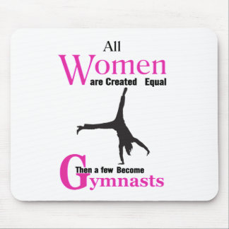 All Women Are Created Equal Then a  GymnASTIC Mouse Pad