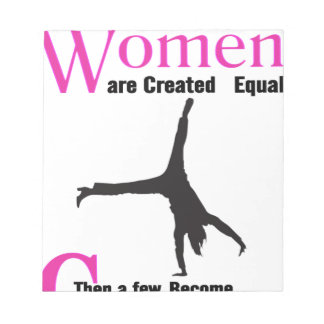 All Women Are Created Equal Then a  GymnASTIC Notepad