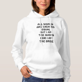"""ALL WOMEN ARE EQUAL-BUT I AM """"THE BRIDE"""" HOODIE"""