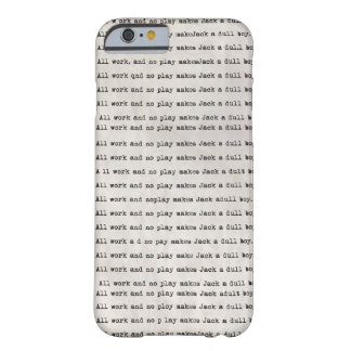 All work and no play iPhone 6 case