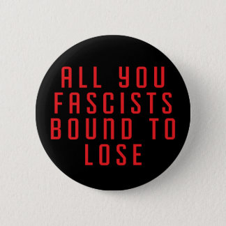 All You Fascists Bound to Lose Button