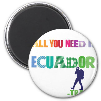 All You need Is Ecuador_Travel 6 Cm Round Magnet