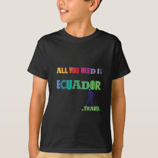 All You need Is Ecuador_Travel T-Shirt