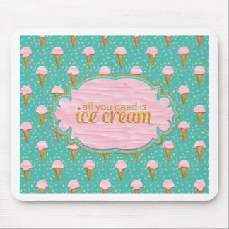 All you need is ice cream mouse pad