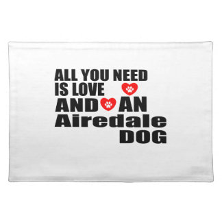 ALL YOU NEED IS LOVE Airedale DOGS DESIGNS Placemat