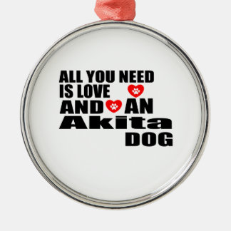 ALL YOU NEED IS LOVE Akita DOGS DESIGNS Metal Ornament