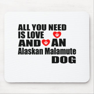 ALL YOU NEED IS LOVE Alaskan Malamute DOGS DESIGNS Mouse Pad