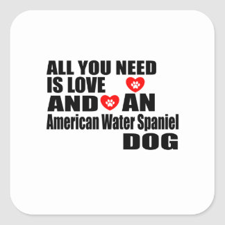 ALL YOU NEED IS LOVE American Water Spaniel  DOGS Square Sticker