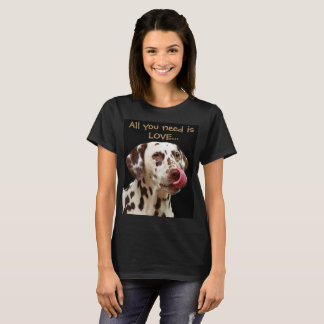 All you need is love... and a dalmatian T-Shirt