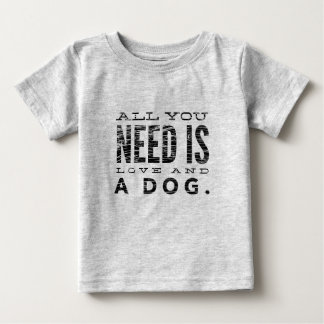 All You Need is Love and a Dog Baby T-Shirt
