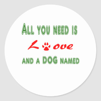 All you need is love and a dog named... classic round sticker