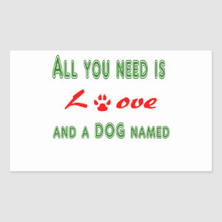 All you need is love and a dog named... rectangular sticker