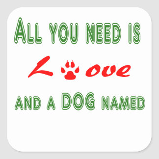 All you need is love and a dog named... square sticker