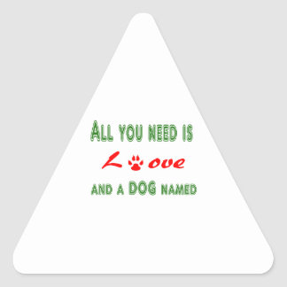 All you need is love and a dog named... triangle sticker