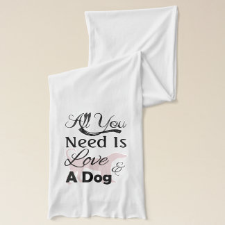 All You Need Is Love And A Dog - Quote Scarf