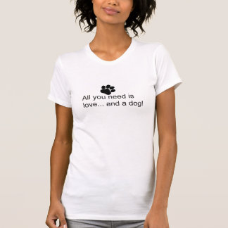 All you need is love.. and a dog! T-Shirt
