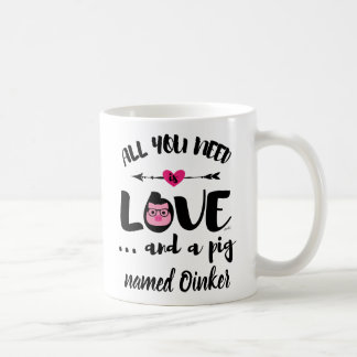 All You Need Is Love And A Pig Coffee Mug