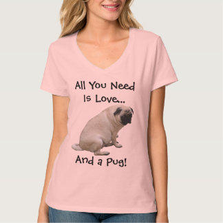 All You Need Is Love and a Pug! Dog T-Shirt