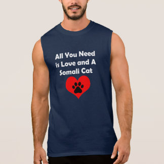 All You Need is Love and A Somali Cat Sleeveless Shirt