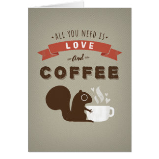 All You Need is Love and Coffee - Custom Card