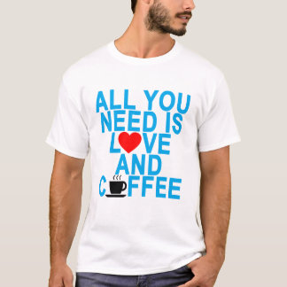 ALL YOU NEED IS LOVE AND COFFEE '..png T-Shirt