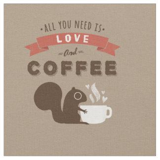 All You Need is Love and Coffee - Squirrel Fabric