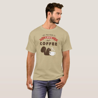 All You Need is Love and Coffee - Squirrel T-Shirt