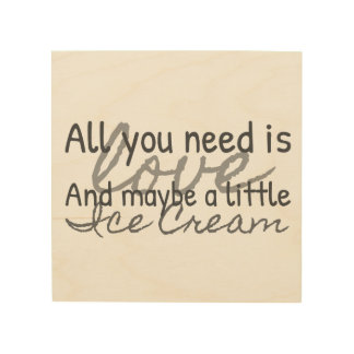 All You Need is Love (and Ice Cream) Wood Wall Art