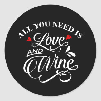 All You Need is Love and Wine Chalkboard Classic Round Sticker