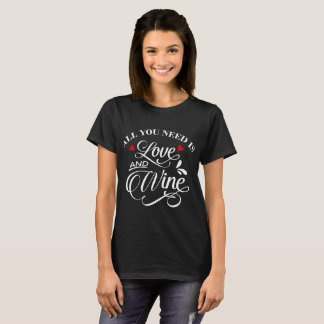 All You Need is Love and Wine Chalkboard T-Shirt