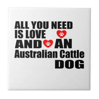 ALL YOU NEED IS LOVE Australian Cattle Dog DOGS DE Tile