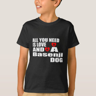 ALL YOU NEED IS LOVE Basenji DOGS DESIGNS T-Shirt