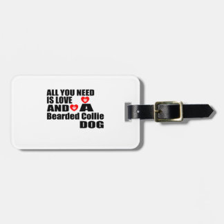ALL YOU NEED IS LOVE Bearded Collie DOGS DESIGNS Luggage Tag