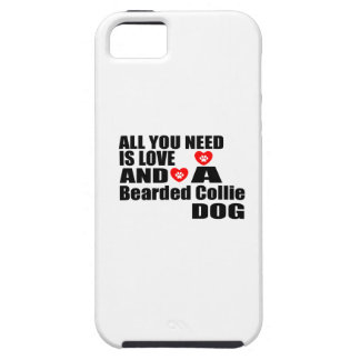 ALL YOU NEED IS LOVE Bearded Collie DOGS DESIGNS Tough iPhone 5 Case
