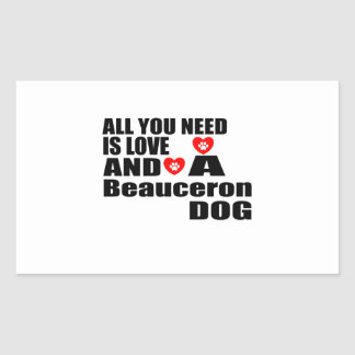 ALL YOU NEED IS LOVE Beauceron DOGS DESIGNS Rectangular Sticker