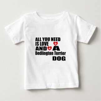 ALL YOU NEED IS LOVE Bedlington Terrier DOGS DESIG Baby T-Shirt