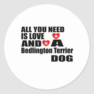 ALL YOU NEED IS LOVE Bedlington Terrier DOGS DESIG Classic Round Sticker