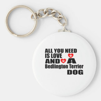 ALL YOU NEED IS LOVE Bedlington Terrier DOGS DESIG Key Ring