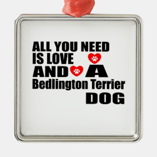 ALL YOU NEED IS LOVE Bedlington Terrier DOGS DESIG Metal Ornament